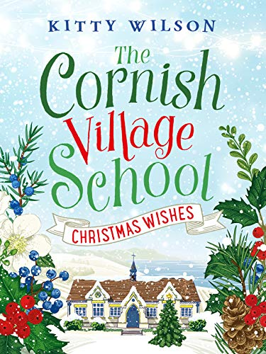 The Cornish Village School - Christmas Wishes (Cornish Village School  series Book 4) eBook: Wilson, Kitty: Amazon.co.uk: Kindle Store