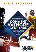 Paris Sportifs: Comment Vaincre La Chance: Les Secrets Des Parieurs Sportifs Professionnels Enfin Dévoilés