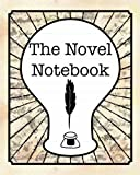 The Novel Notebook: Workbook for Writers and Novelists - One-Page Outliner Worksheets and Ideas List - Record and...