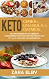 Keto Cereal, Keto Granola, and Keto Oatmeal: Low Carb Breakfast to Enhance Weight Loss, Burn Fat, and Promote Healthy Living with Easy to Follow, Quick, and Delicious Recipes!