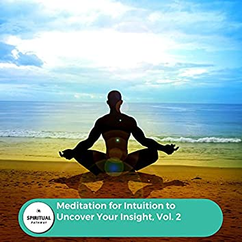Meditation For Intuition To Uncover Your Insight, Vol. 2