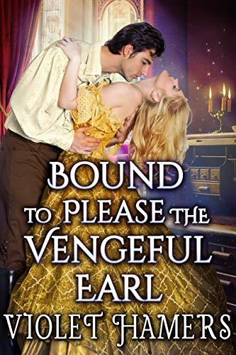Bound to Please the Vengeful Earl: A Steamy Historical Regency Romance Novel