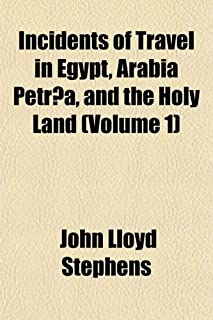 Incidents of Travel in Egypt, Arabia Petraea, and the Holy Land (Volume 1)