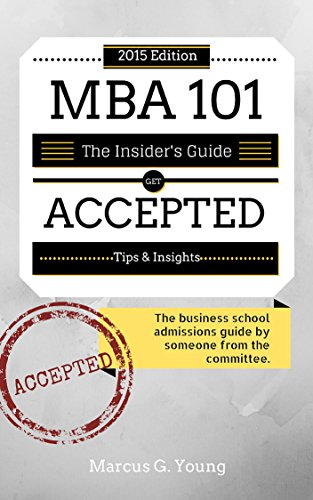 Book: MBA 101 - The Business School Admissions Guide by Someone from the Committee by Marcus Young