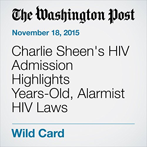 Charlie Sheen's HIV Admission Highlights Years-Old, Alarmist HIV Laws cover art