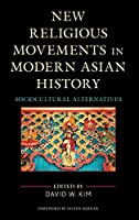 New Religious Movements in Modern Asian History: Sociocultural Alternatives (Ethnographies of Religion)
