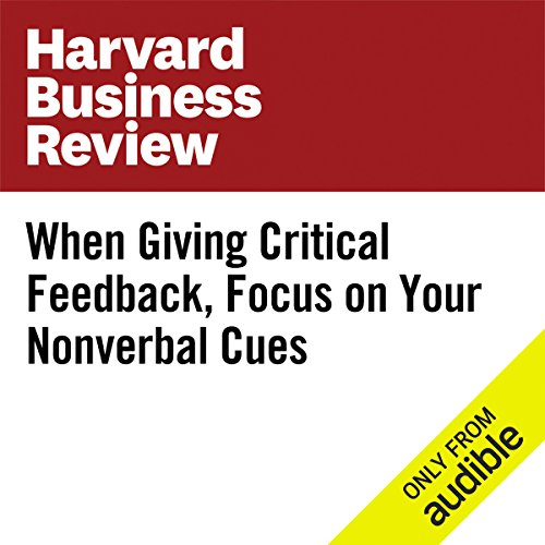 When Giving Critical Feedback, Focus on Your Nonverbal Cues audiobook cover art