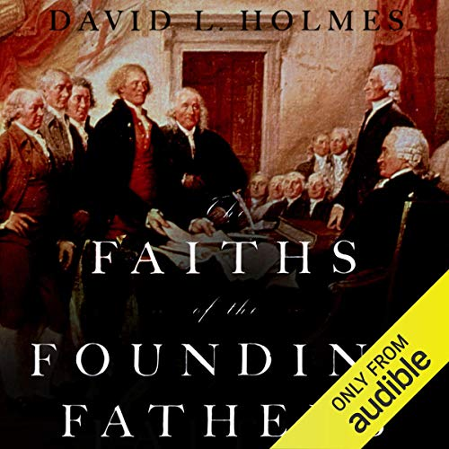 The Faiths of the Founding Fathers Audiobook By David L. Holmes cover art