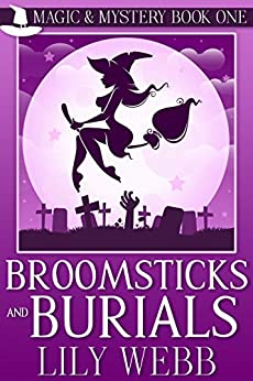 Broomsticks and Burials: Paranormal Cozy Mystery (Magic & Mystery Book 1) by [Lily Webb]