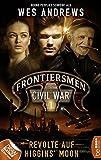 Frontiersmen: Civil War 1: Revolte auf Higgins' Moon (Frontiersmen - die Serie)