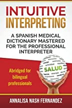Intuitive Interpreting: A Spanish Medical Dictionary Mastered for the Professional Interpreter