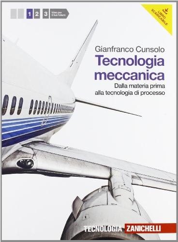 Tecnologia meccanica. Per le Scuole superiori. Con espansione online. Dalla materia prima alla tecnologia di processo (Vol. 1)