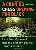 A Cunning Chess Opening For Black: Lure Your Opponent Into The Philidor Swamp-Kasparov, Sergey