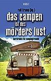 Das Campen ist des Mörders Lust: Kurzkrimis für Campingfreunde (Camping-Kurzkrimis)