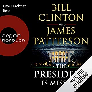 The President is Missing [German Edition]                   Written by:                                                                                                                                 Bill Clinton,                                                                                        James Patterson                               Narrated by:                                                                                                                                 Uve Teschner                      Length: 13 hrs and 17 mins     Not rated yet     Overall 0.0