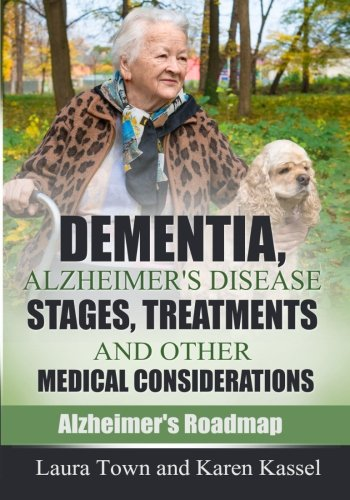 Dementia, Alzheimer's Disease Stages, Treatments, and Other Medical Considerations (Alzheimer's Roadmap)