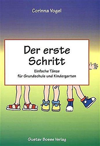 Der erste Schritt: Einfache Tänze für Grundschule und Kindergarten. 15 Tänze für Kinder von 4 bis 12 Jahren