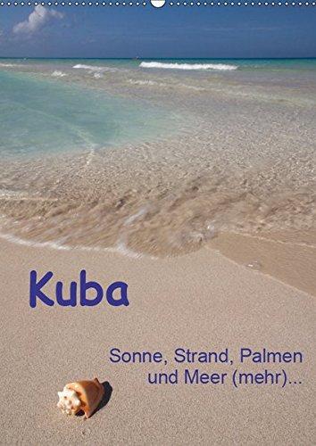Kuba - Sonne, Strand, Palmen und Meer (mehr) ... (Wandkalender 2019 DIN A2 hoch): Ein etwas anderer Querschnitt durch Kuba. (Monatskalender, 14 Seiten )