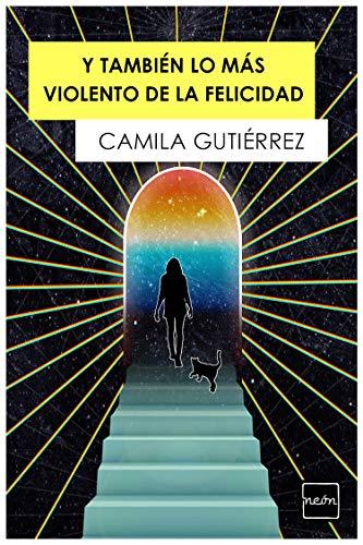 Y también lo más violento de la felicidad eBook: Camila Gutiérrez: Amazon.es: Tienda Kindle