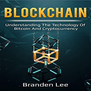 Blockchain: Understanding the Technology of Bitcoin and Cryptocurrency                   By:                                                                                                                                 Branden Lee                               Narrated by:                                                                                                                                 William Bahl                      Length: 2 hrs and 58 mins     Not rated yet     Overall 0.0