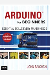 Arduino for Beginners: Essential Skills Every Maker Needs Kindle Edition