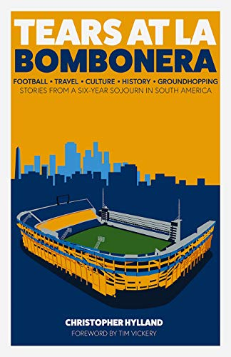 Tears at La Bombonera: Stories from a Six-Year Sojourn in South America (English Edition)