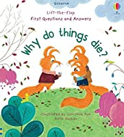 Why Do Things Die? (Lift the Flap First Questions & Answers)
