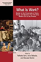 What is Work?: Gender at the Crossroads of Home, Family, and Business from the Early Modern Era to the Present (International Studies in Social History, 30)