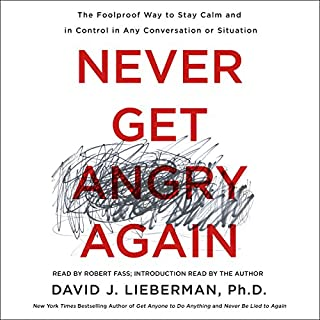 Never Get Angry Again     The Foolproof Way to Stay Calm and in Control in Any Conversation or Situation              By:                                                                                                                                 David J. Lieberman                               Narrated by:                                                                                                                                 David J. Lieberman,                                                                                        Robert Fass                      Length: 5 hrs and 31 mins     127 ratings     Overall 4.5