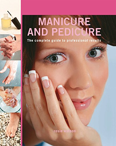 Manicure and Pedicure: The Complete Guide to Professional Results (English Edition)