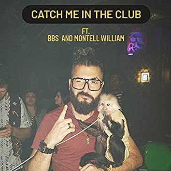 Catch me in the club