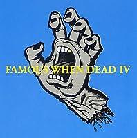 Famous When Dead IV