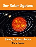 Our Solar System: Young Explorer Series (English Edition)