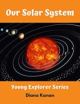 Our Solar System: Young Explorer Series by [Diana Kanan]