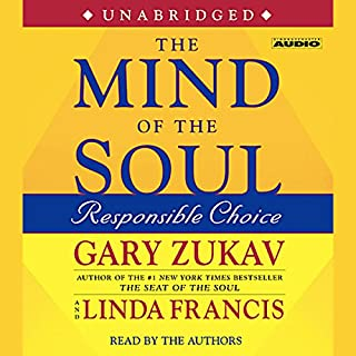 The Mind of the Soul     Responsible Choice              By:                                                                                                                                 Gary Zukav                               Narrated by:                                                                                                                                 Gary Zukav                      Length: 5 hrs and 1 min     36 ratings     Overall 4.3