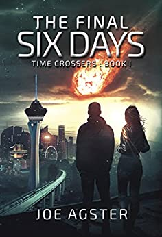 The Final Six Days (Time Crossers Book 1) by [Joe Agster]