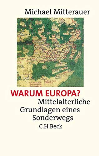 Warum Europa?: Mittelalterliche Grundlagen eines Sonderwegs