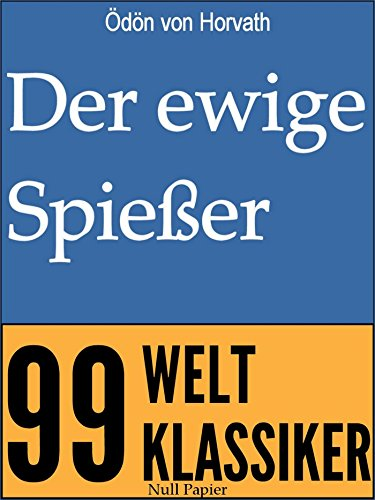 Der ewige Spießer: Erbaulicher Roman in drei Teilen (99 Welt-Klassiker)