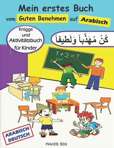 Mein erstes Buch vom guten Benehmen auf Arabisch: Knigge für Kinder auf Arabisch   Gutes Benehmen lässt sich lernen   Kinderbuch Deutsch-Arabisch ...   Arabisch lernen für Kinder (Serie), Band 2)