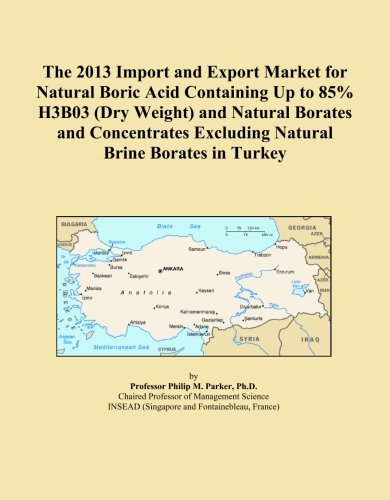 The 2013 Import and Export Market for Natural Boric Acid Containing Up to 85% H3B03 (Dry Weight) and Natural Borates and Concentrates Excluding Natural Brine Borates in Turkey