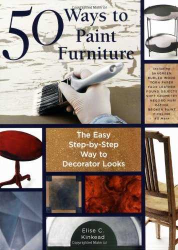 50 Ways to Paint Furniture: The Easy, Step-by-step Way to Decorator Looks