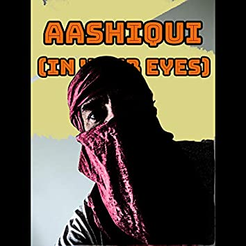 Aashiqui (In Your Eyes)