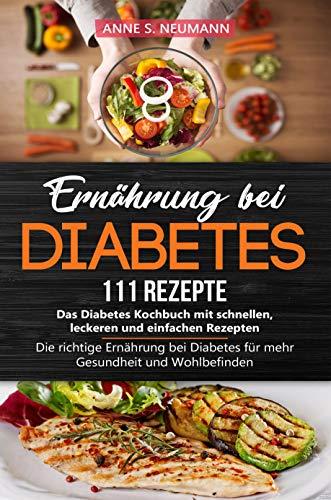 Ernährung bei Diabetes - 111 Rezepte: Das Diabetes Kochbuch mit schnellen, leckeren und einfachen Rezepten: Die richtige Ernährung bei Diabetes für mehr Gesundheit und Wohlbefinden