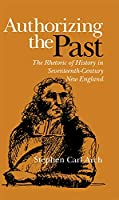 Authorizing the Past: The Rhetoric of History in Seventeenth-Century New England