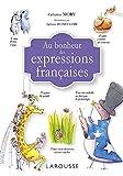 Au bonheur des expressions françaises - Larousse - 19/09/2018
