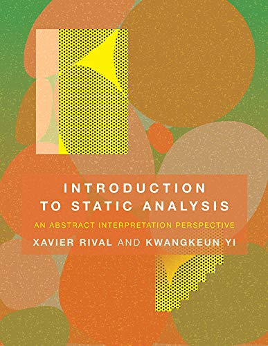 Compare Textbook Prices for Introduction to Static Analysis: An Abstract Interpretation Perspective The MIT Press  ISBN 9780262043410 by Rival, Xavier,Yi, Kwangkeun