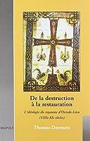De La Destruction a La Restauration: L'ideologie Du Royaume D'oviedo-leon Viii-xi Siecles (Cultural Encounters in Late Antiquity and the Middle Ages)