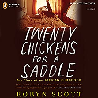 Twenty Chickens for a Saddle                   By:                                                                                                                                 Robyn Scott                               Narrated by:                                                                                                                                 Robyn Scott                      Length: 9 hrs     19 ratings     Overall 3.7