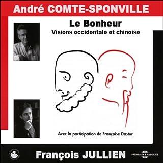 Le Bonheur - Visions occidentales et chinoise                    De :                                                                                                                                 André Comte-Sponville,                                                                                        François Jullien                               Lu par :                                                                                                                                 André Comte-Sponville,                                                                                        François Jullien                      Durée : 3 h et 31 min     9 notations     Global 4,0