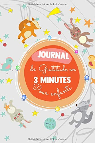 JOURNAL de gratitude en 3 MINUTES Pour enfants: Un carnet de gratitude destiné aux petits enfants pour entretenir une attitude de gratitude avec des ateliers d'écriture et de coloriage